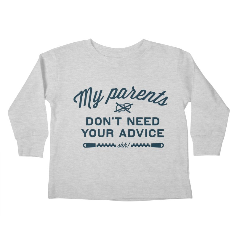 My Parents Don't Need Your Advice - shh! Kids Toddler Longsleeve T-Shirt by The Future Mrs. Darcy T-shirt Shop