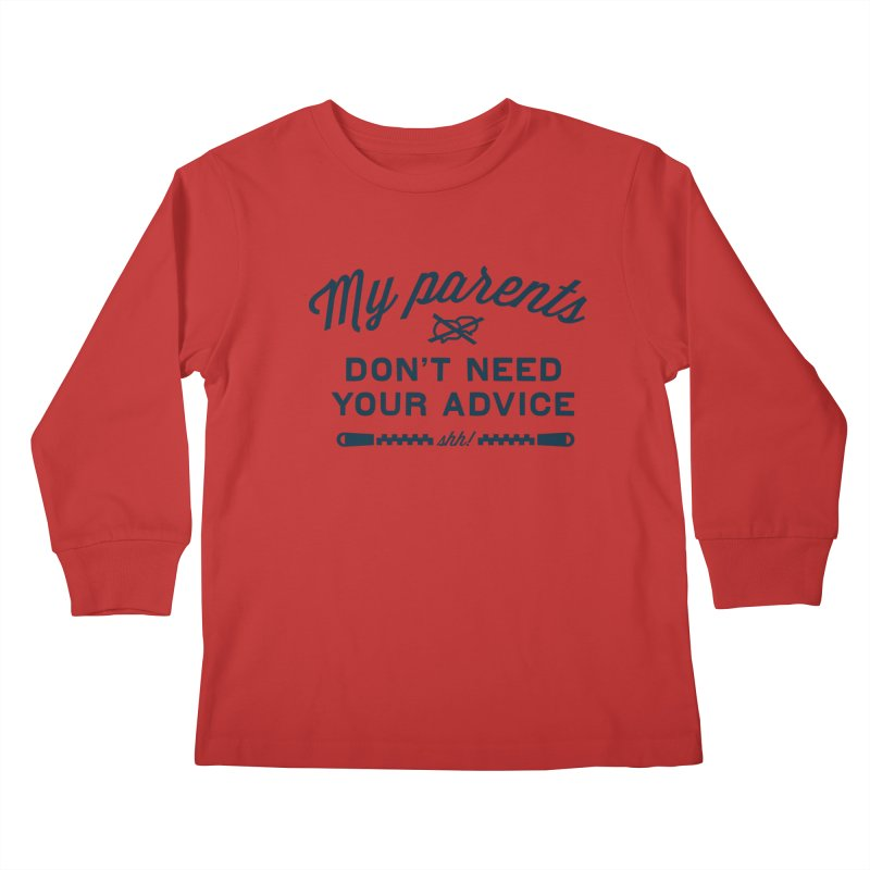 My Parents Don't Need Your Advice - shh! Kids Longsleeve T-Shirt by The Future Mrs. Darcy T-shirt Shop