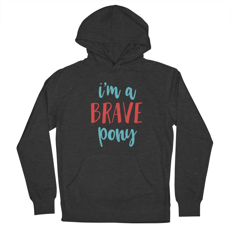 I'm a brave pony Men's Pullover Hoody by The Future Mrs. Darcy T-shirt Shop