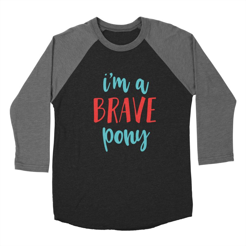 I'm a brave pony Men's Baseball Triblend T-Shirt by The Future Mrs. Darcy T-shirt Shop