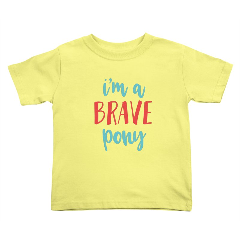 I'm a brave pony Kids Toddler T-Shirt by The Future Mrs. Darcy T-shirt Shop