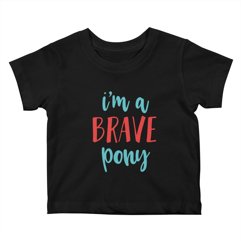 I'm a brave pony Kids Baby T-Shirt by The Future Mrs. Darcy T-shirt Shop