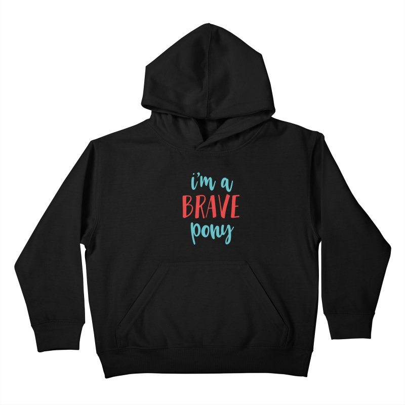 I'm a brave pony Kids Pullover Hoody by The Future Mrs. Darcy T-shirt Shop