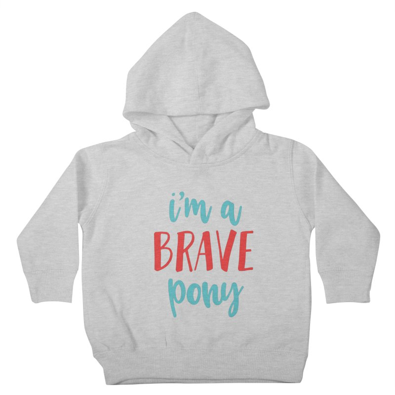 I'm a brave pony Kids Toddler Pullover Hoody by The Future Mrs. Darcy T-shirt Shop