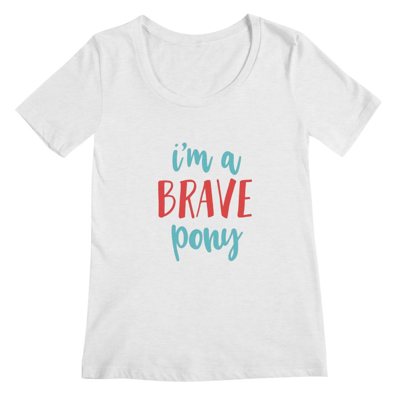 I'm a brave pony Women's Scoop Neck by The Future Mrs. Darcy T-shirt Shop