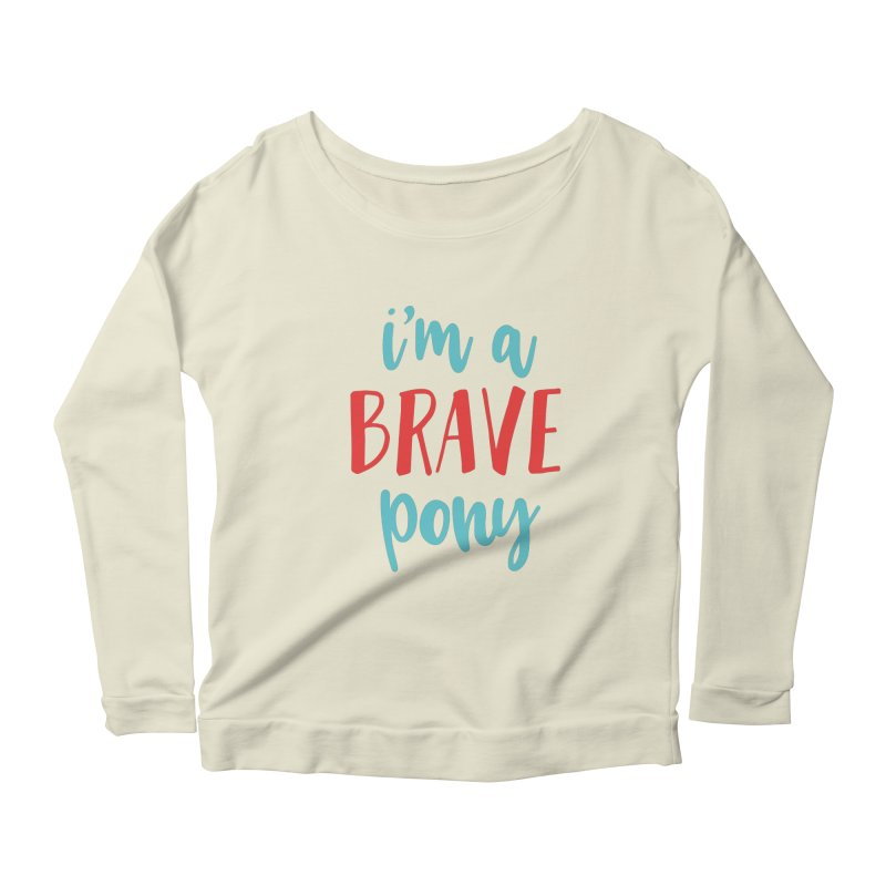 I'm a brave pony Women's Longsleeve Scoopneck  by The Future Mrs. Darcy T-shirt Shop