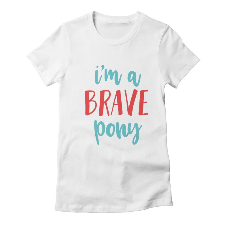 I'm a brave pony Women's Fitted T-Shirt by The Future Mrs. Darcy T-shirt Shop
