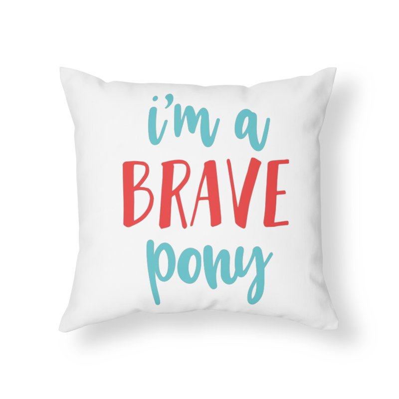 I'm a brave pony Home Throw Pillow by The Future Mrs. Darcy T-shirt Shop