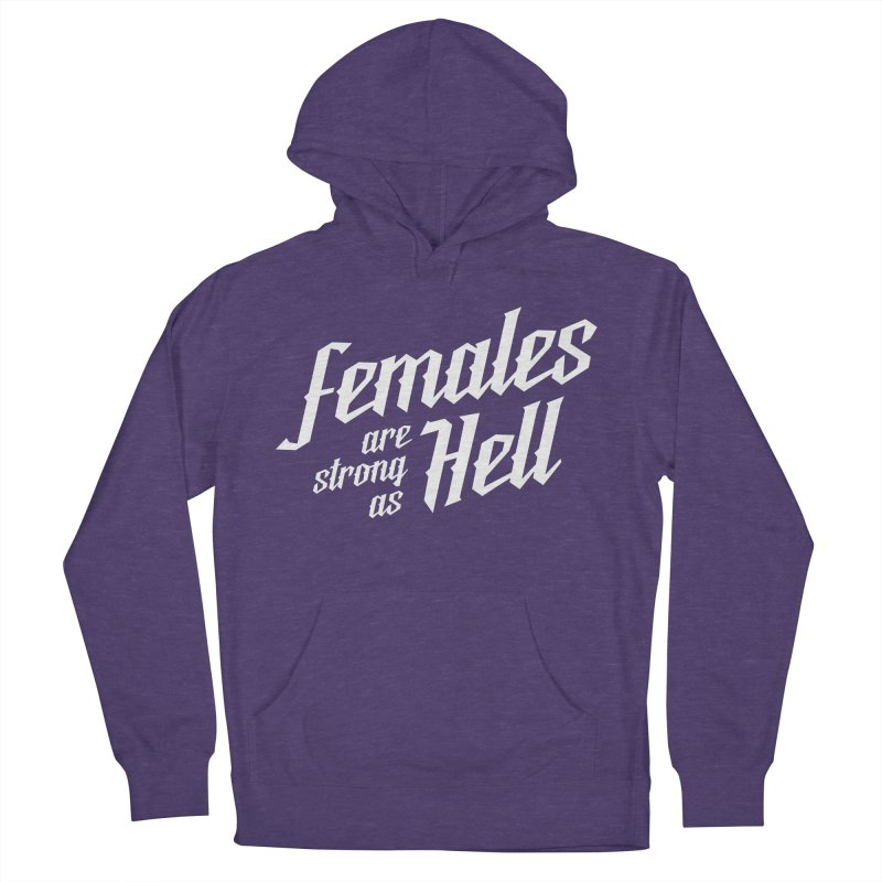 Females are Strong as Hell Women's Pullover Hoody by The Future Mrs. Darcy T-shirt Shop