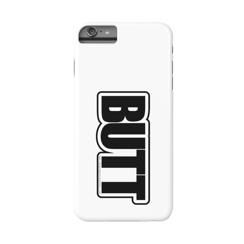 BUTT Accessories Phone Case by The Grumpy Signmaker's Shop