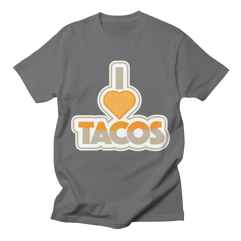 I Love Tacos Men's T-Shirt by The Grumpy Signmaker's Shop