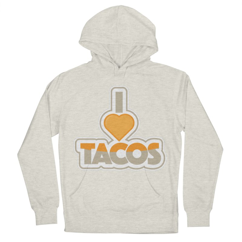 I Love Tacos Women's French Terry Pullover Hoody by The Grumpy Signmaker's Shop
