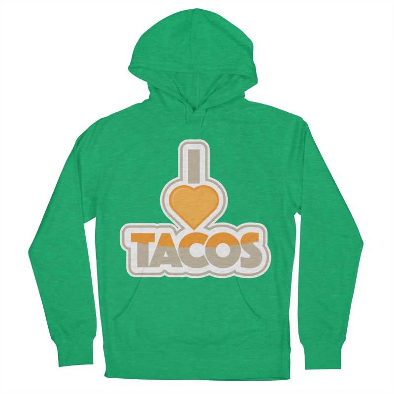 I Love Tacos Men's French Terry Pullover Hoody by The Grumpy Signmaker's Shop