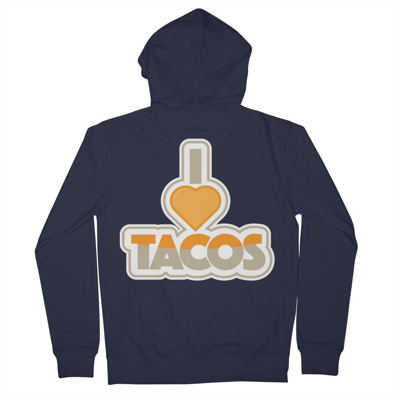 I Love Tacos Women's French Terry Zip-Up Hoody by The Grumpy Signmaker's Shop