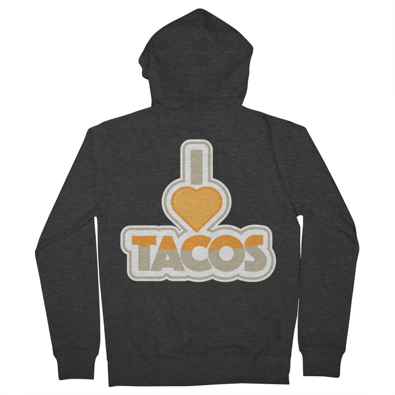 I Love Tacos Men's French Terry Zip-Up Hoody by The Grumpy Signmaker's Shop