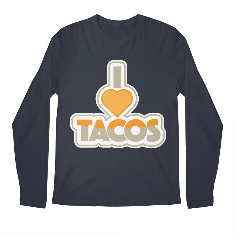I Love Tacos Men's Regular Longsleeve T-Shirt by The Grumpy Signmaker's Shop