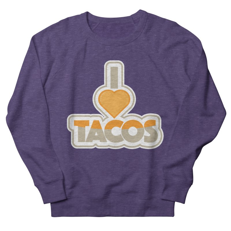 I Love Tacos Men's French Terry Sweatshirt by The Grumpy Signmaker's Shop