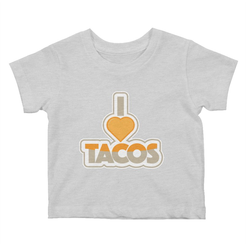 I Love Tacos Kids Baby T-Shirt by The Grumpy Signmaker's Shop