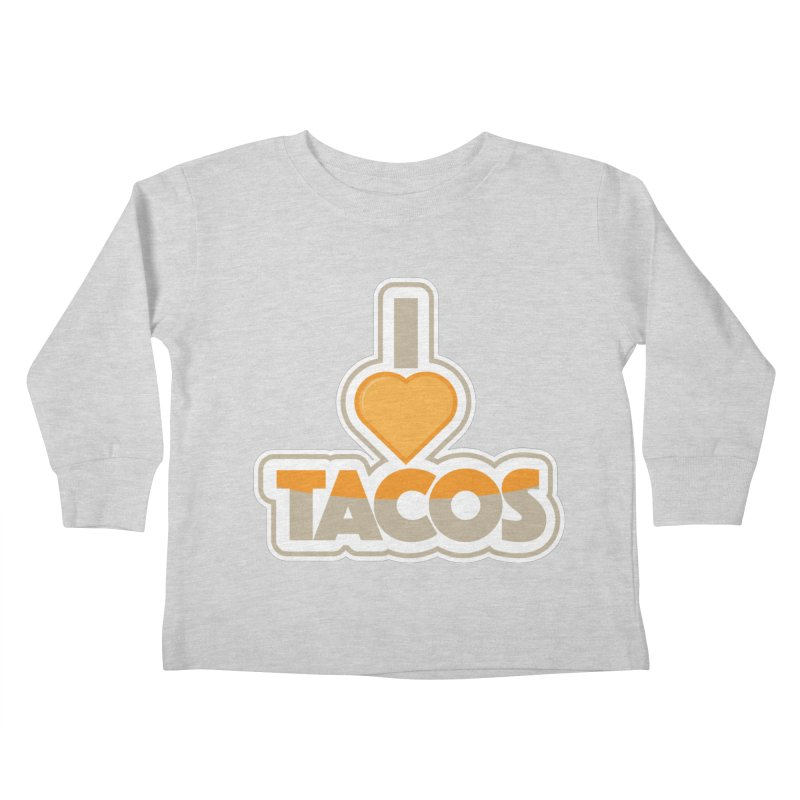 I Love Tacos Kids Toddler Longsleeve T-Shirt by The Grumpy Signmaker's Shop
