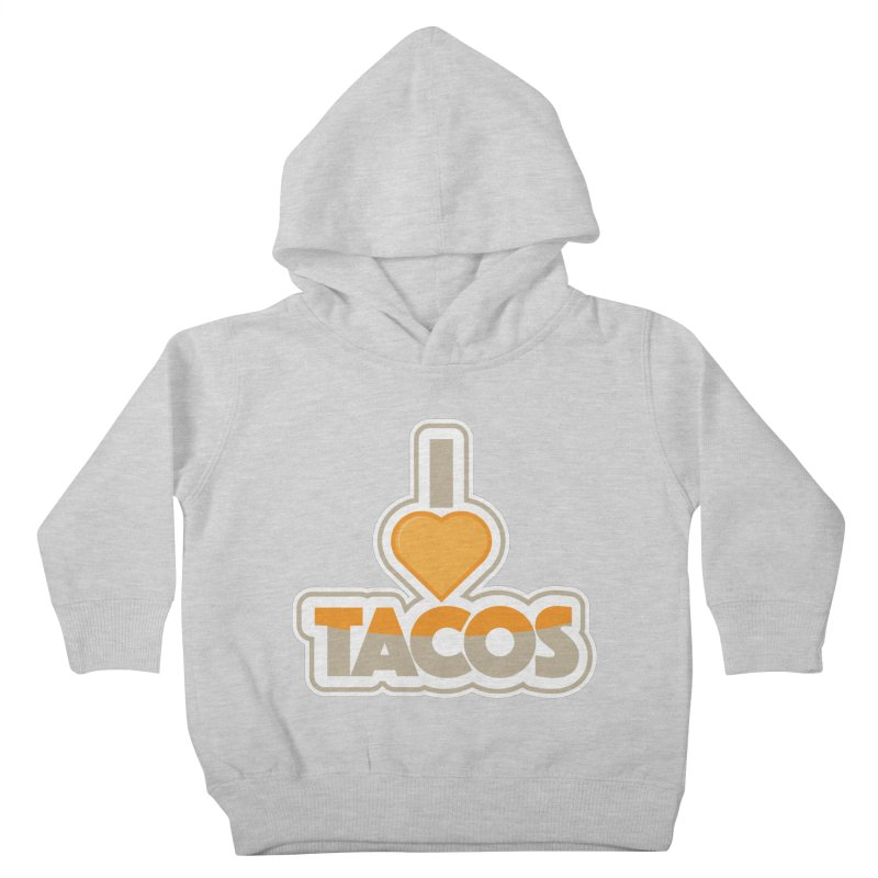I Love Tacos Kids Toddler Pullover Hoody by The Grumpy Signmaker's Shop
