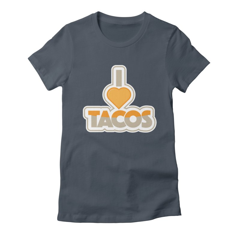 I Love Tacos Women's T-Shirt by The Grumpy Signmaker's Shop