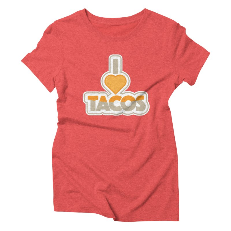 I Love Tacos Women's Triblend T-Shirt by The Grumpy Signmaker's Shop