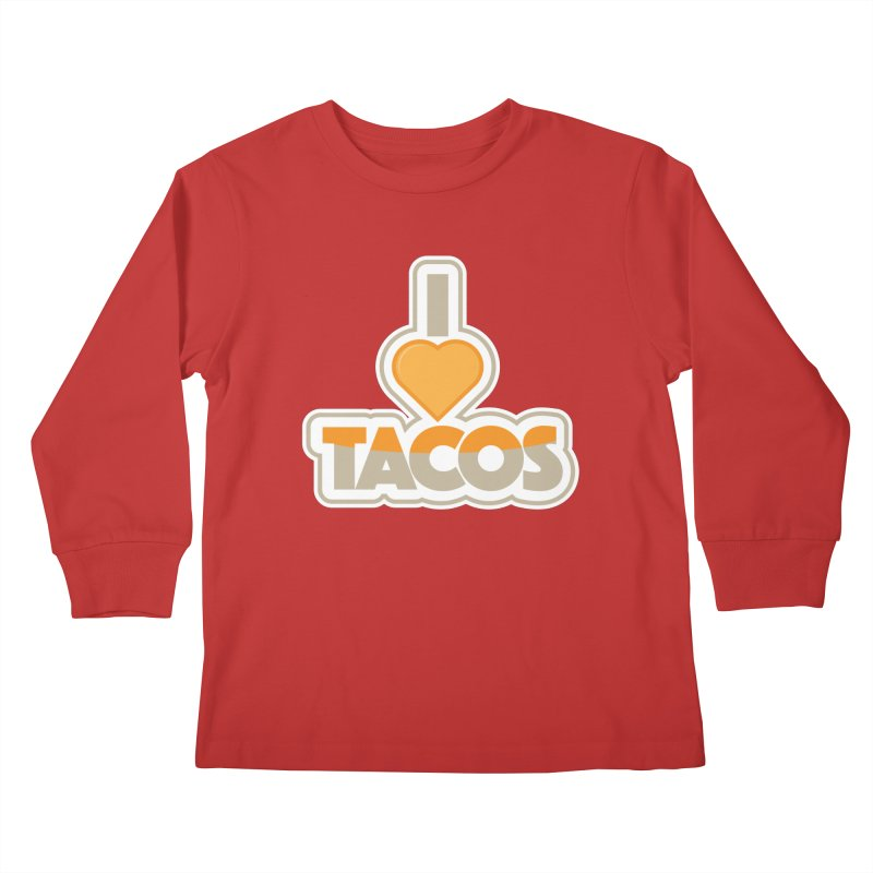 I Love Tacos Kids Longsleeve T-Shirt by The Grumpy Signmaker's Shop