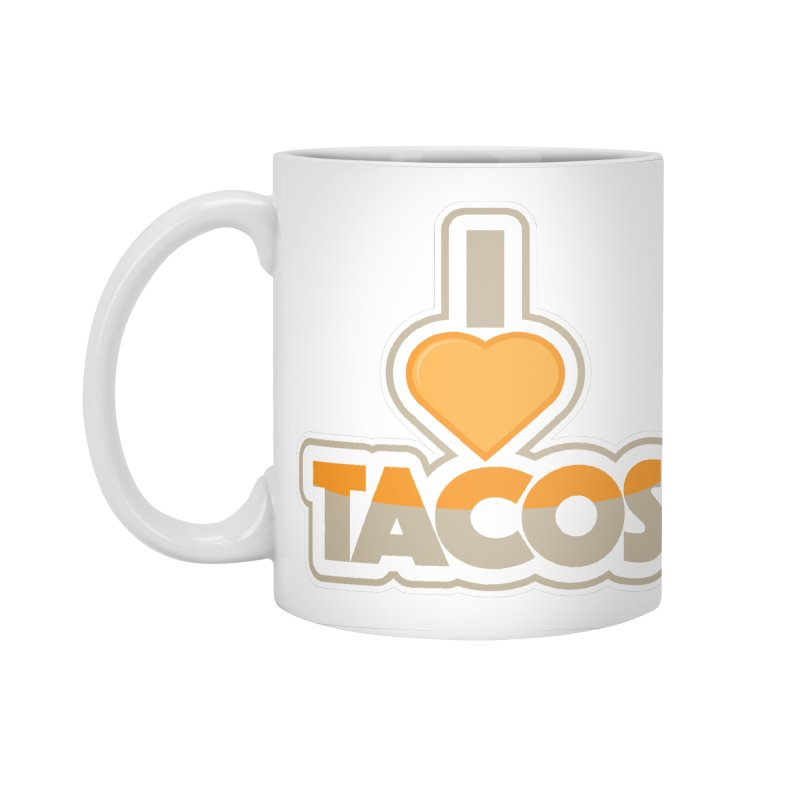 I Love Tacos Accessories Standard Mug by The Grumpy Signmaker's Shop