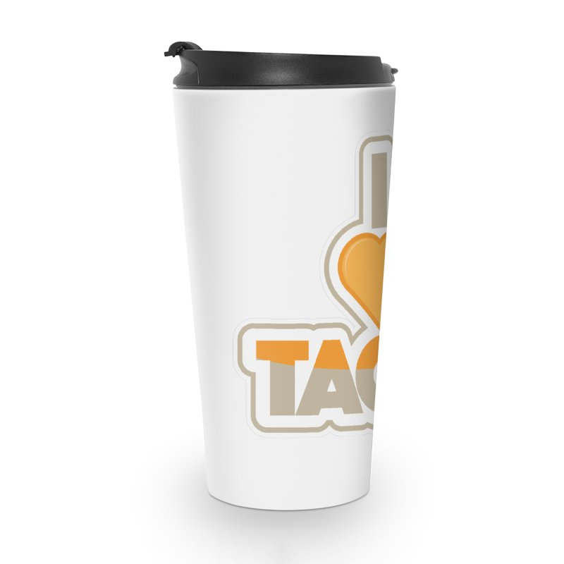 I Love Tacos Accessories Travel Mug by The Grumpy Signmaker's Shop