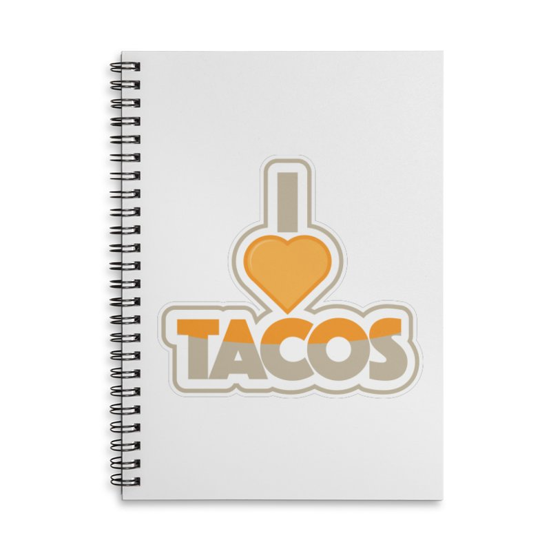I Love Tacos Accessories Lined Spiral Notebook by The Grumpy Signmaker's Shop