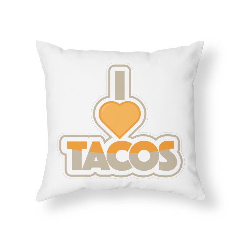 I Love Tacos Home Throw Pillow by The Grumpy Signmaker's Shop
