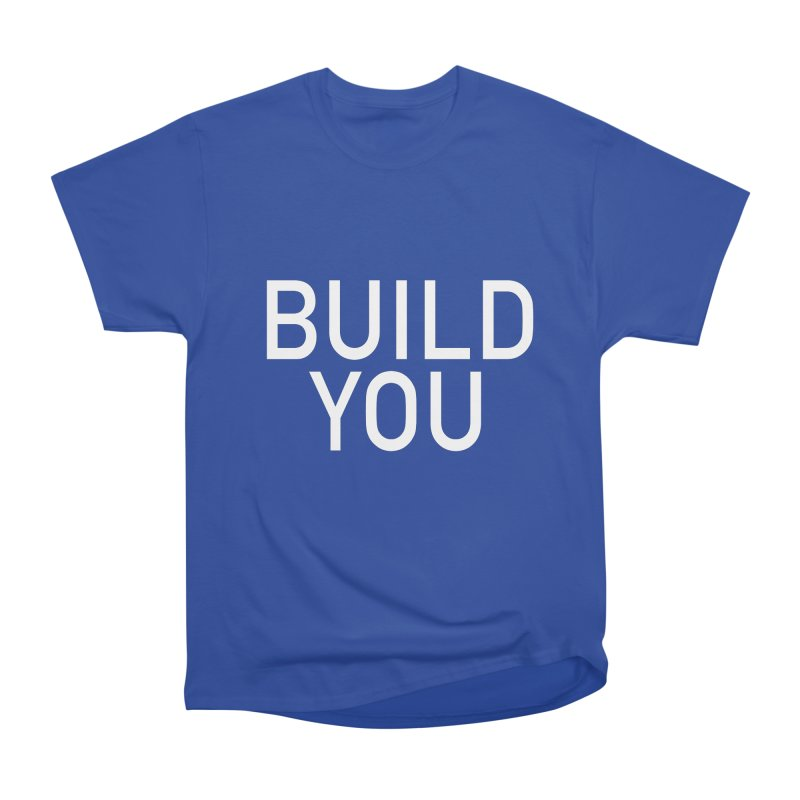BUILD YOU Women's Heavyweight Unisex T-Shirt by The Hall Method
