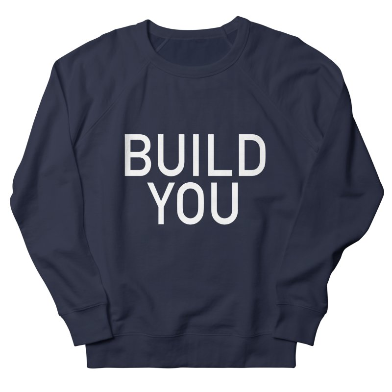 BUILD YOU Women's French Terry Sweatshirt by The Hall Method