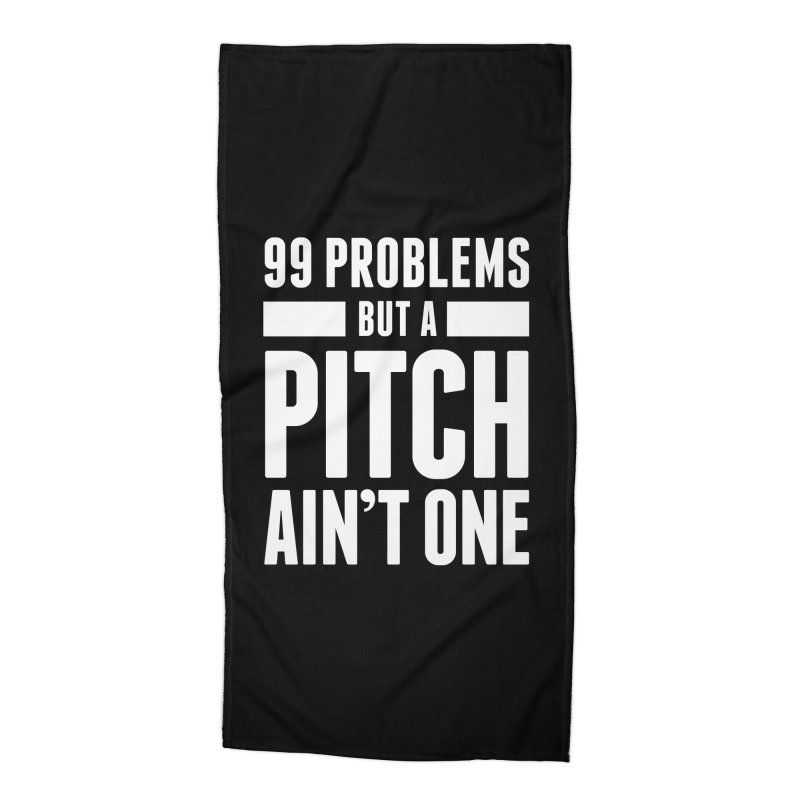 99 Problems But A Pitch Ain't One Accessories Beach Towel by The Incumbent Agency