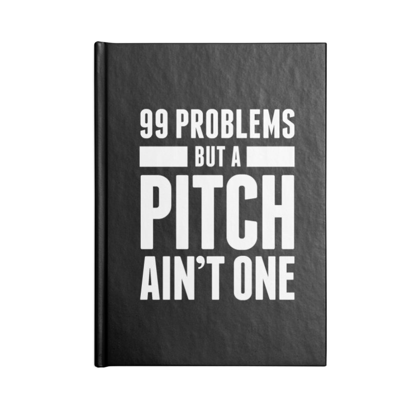 99 Problems But A Pitch Ain't One Accessories Blank Journal Notebook by The Incumbent Agency