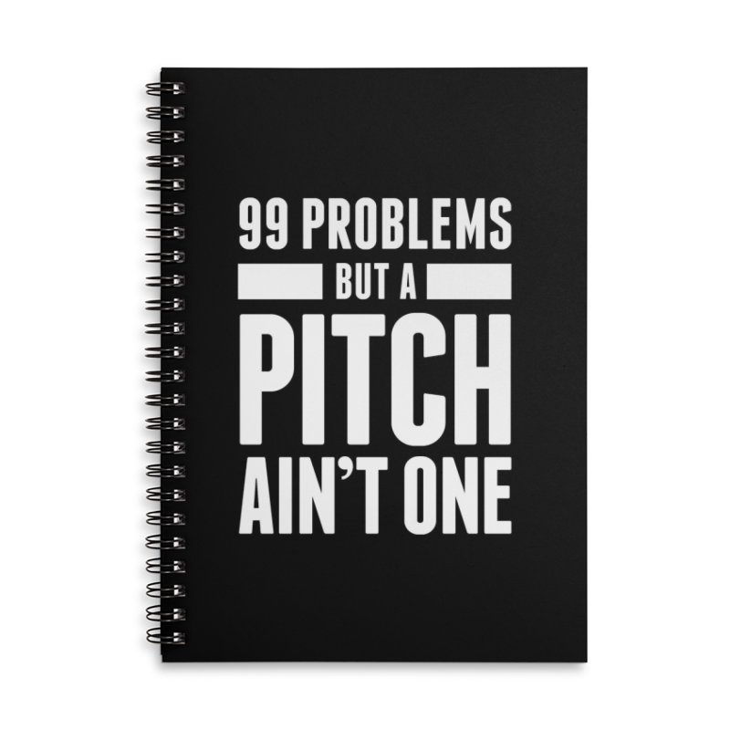 99 Problems But A Pitch Ain't One Accessories Notebook by The Incumbent Agency
