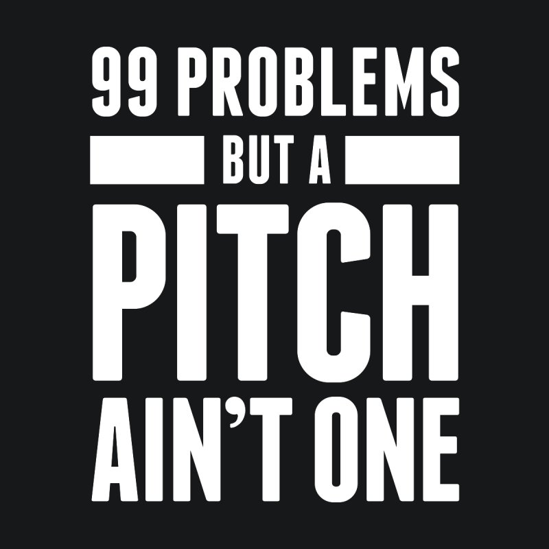 99 Problems But A Pitch Ain't One Accessories Sticker by The Incumbent Agency