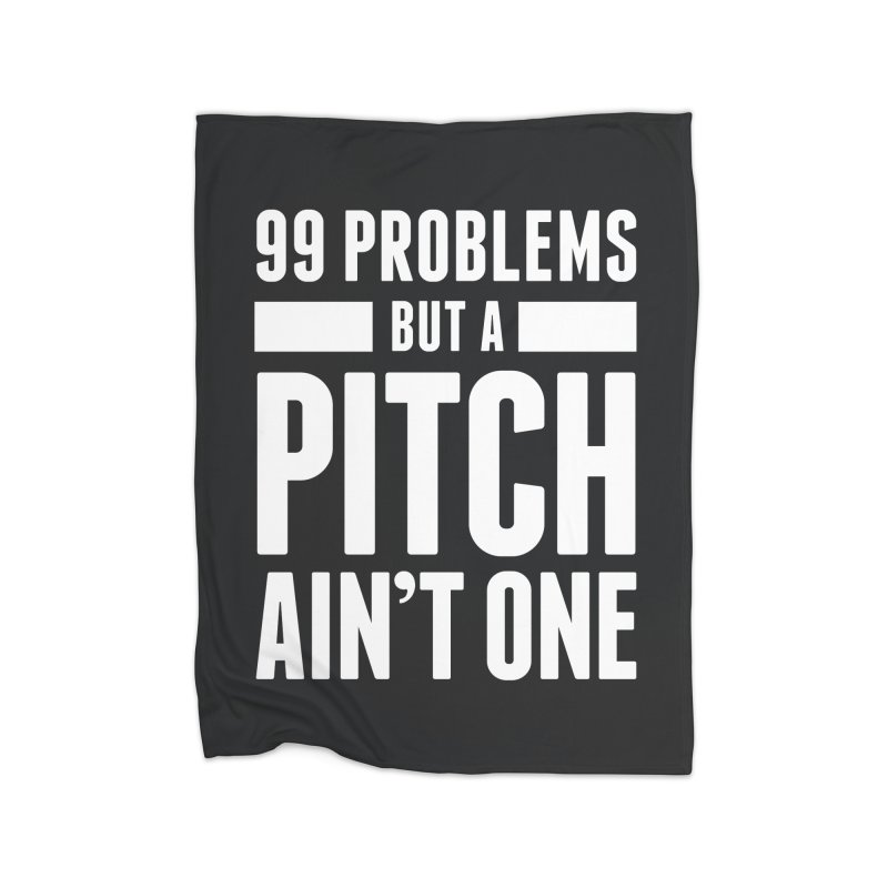 99 Problems But A Pitch Ain't One Home Fleece Blanket Blanket by The Incumbent Agency
