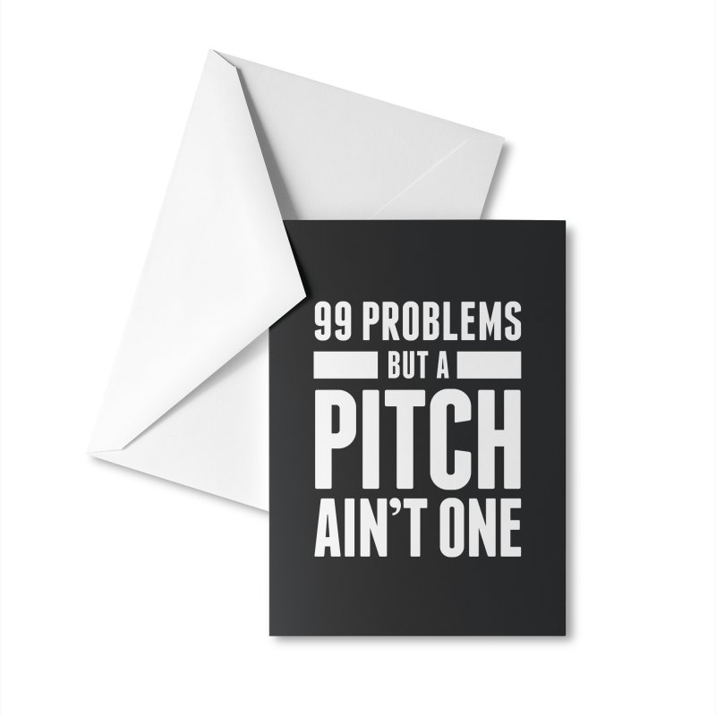 99 Problems But A Pitch Ain't One Accessories Greeting Card by The Incumbent Agency