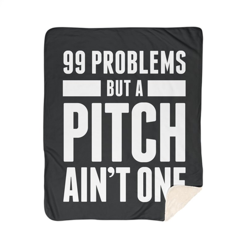 99 Problems But A Pitch Ain't One Home Blanket by The Incumbent Agency