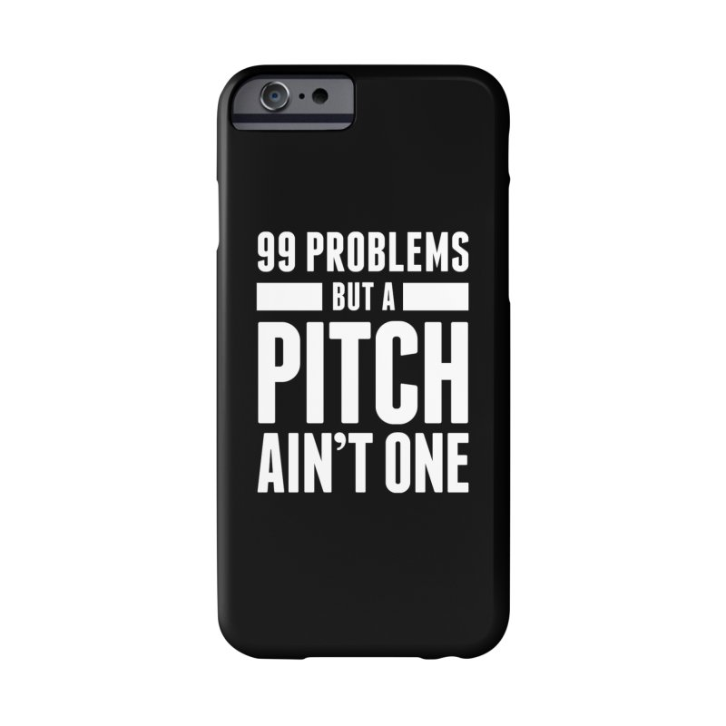 99 Problems But A Pitch Ain't One Accessories Phone Case by The Incumbent Agency