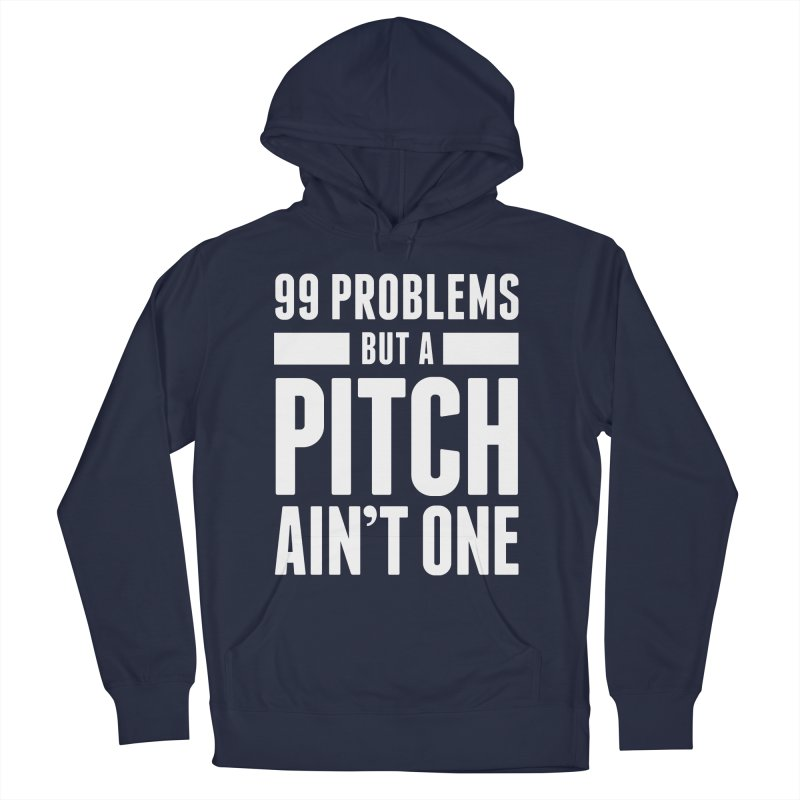 99 Problems But A Pitch Ain't One Men's Pullover Hoody by The Incumbent Agency