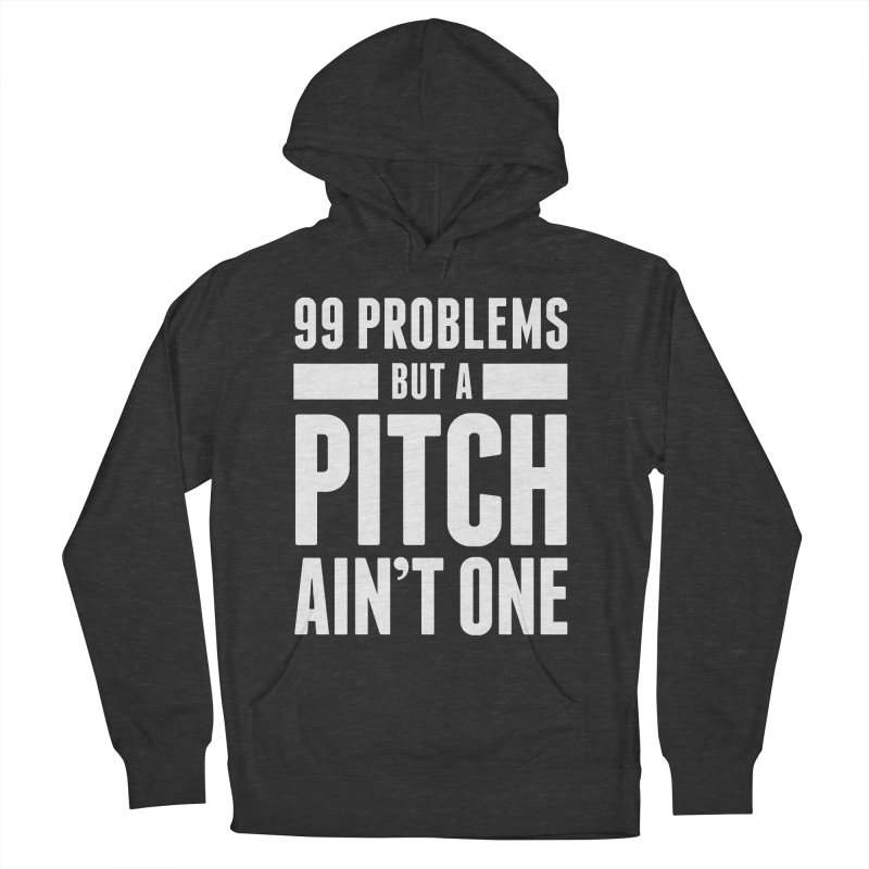 99 Problems But A Pitch Ain't One Women's Pullover Hoody by The Incumbent Agency