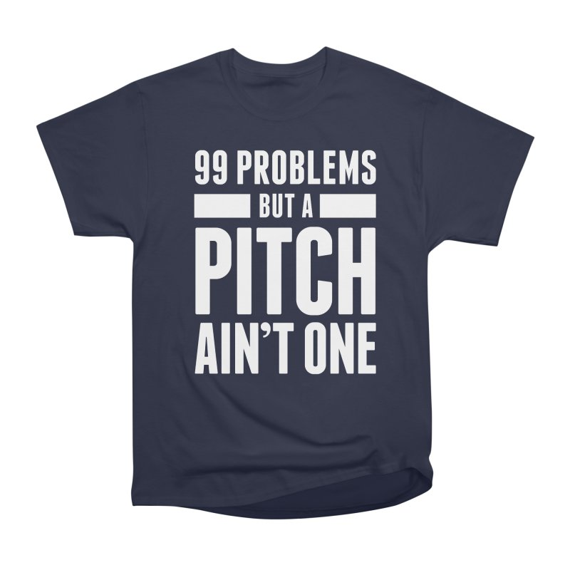 99 Problems But A Pitch Ain't One Men's Heavyweight T-Shirt by The Incumbent Agency