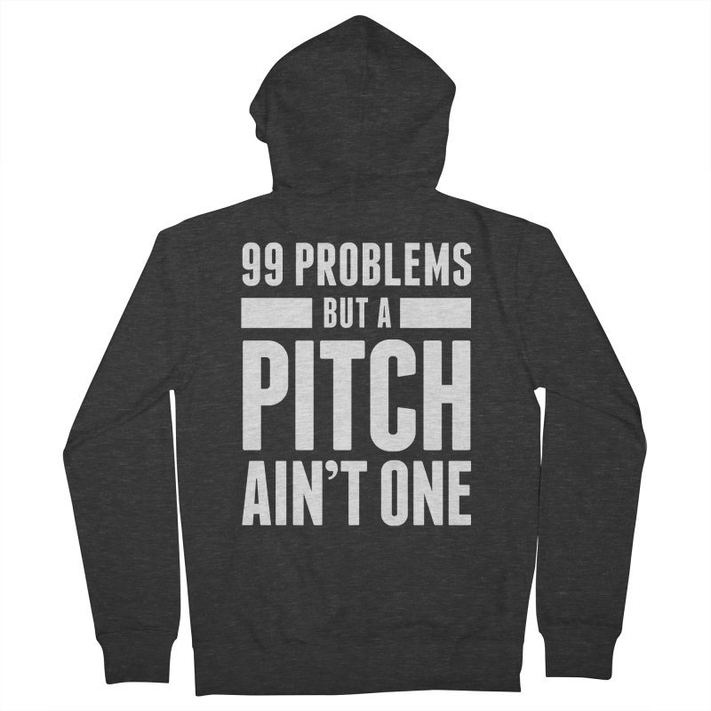 99 Problems But A Pitch Ain't One Women's French Terry Zip-Up Hoody by The Incumbent Agency