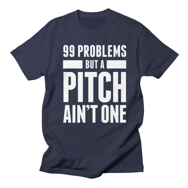 99 Problems But A Pitch Ain't One Men's Regular T-Shirt by The Incumbent Agency
