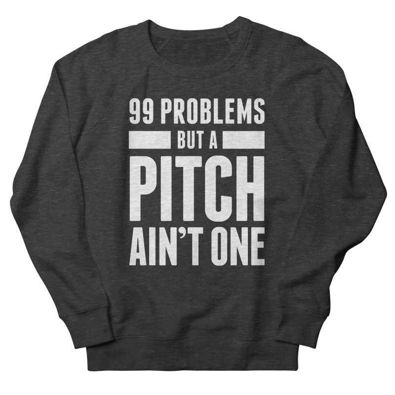 99 Problems But A Pitch Ain't One Men's French Terry Sweatshirt by The Incumbent Agency