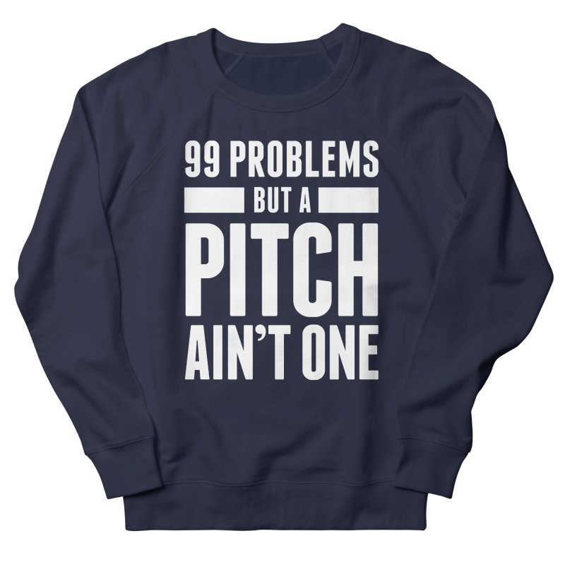 99 Problems But A Pitch Ain't One Men's Sweatshirt by The Incumbent Agency