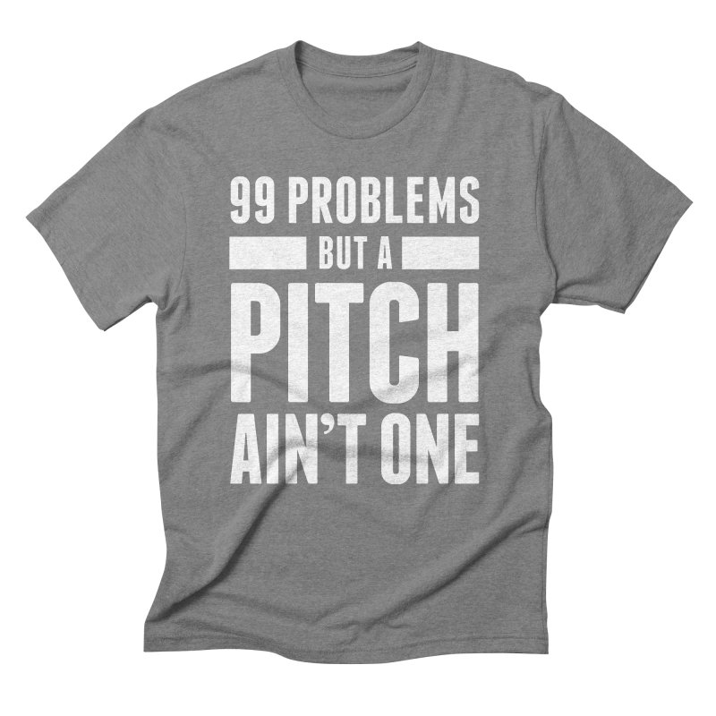 99 Problems But A Pitch Ain't One Men's Triblend T-Shirt by The Incumbent Agency