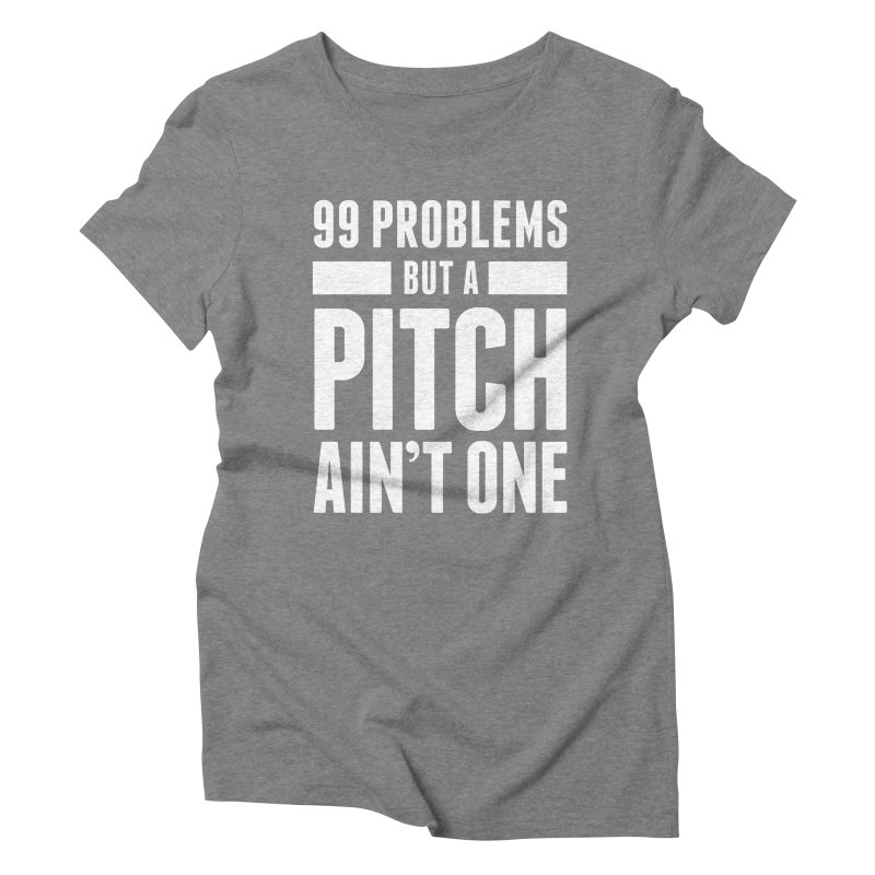 99 Problems But A Pitch Ain't One Women's Triblend T-Shirt by The Incumbent Agency